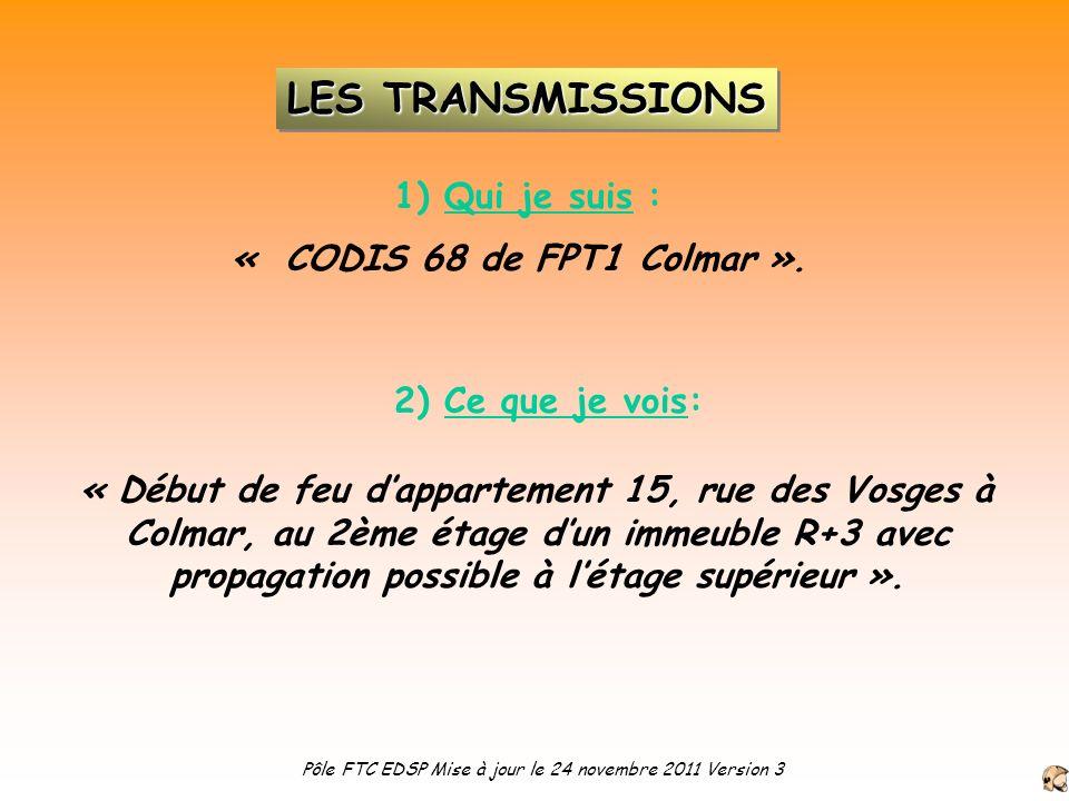 2) Ce que je vois: « CODIS 68 de FPT1 Colmar ». « Début de feu dappartement 15, rue des Vosges à Colmar, au 2ème étage dun immeuble R+3 avec propagati