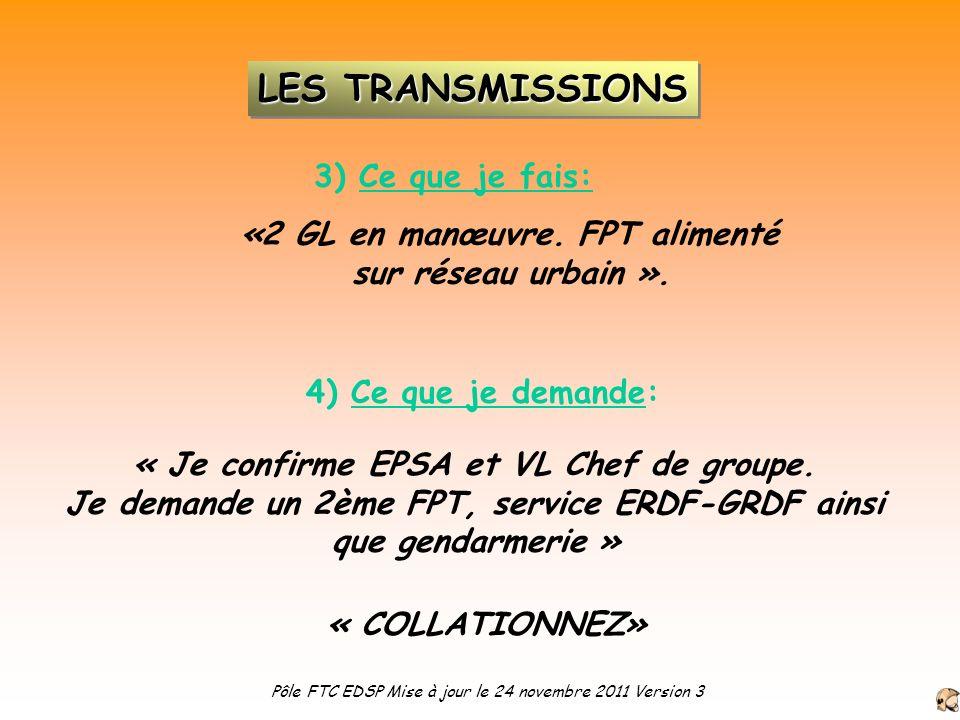 3) Ce que je fais: 4) Ce que je demande: «2 GL en manœuvre. FPT alimenté sur réseau urbain ». « Je confirme EPSA et VL Chef de groupe. Je demande un 2