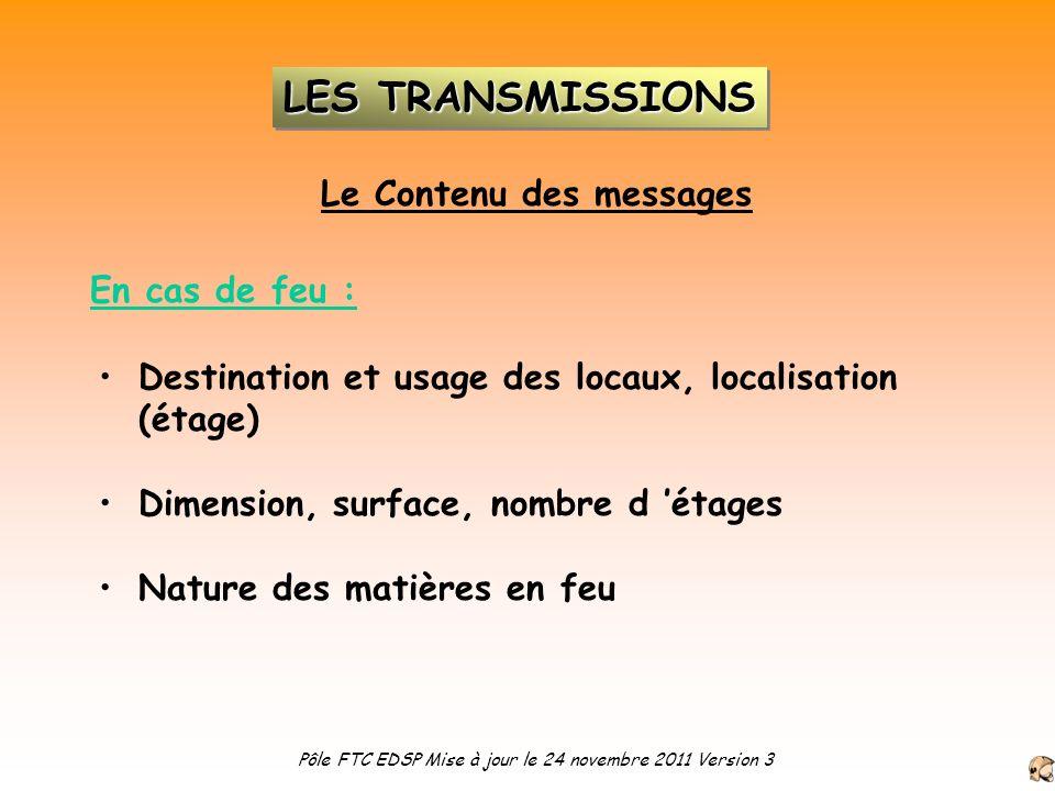 Le Contenu des messages Destination et usage des locaux, localisation (étage) Dimension, surface, nombre d étages Nature des matières en feu En cas de