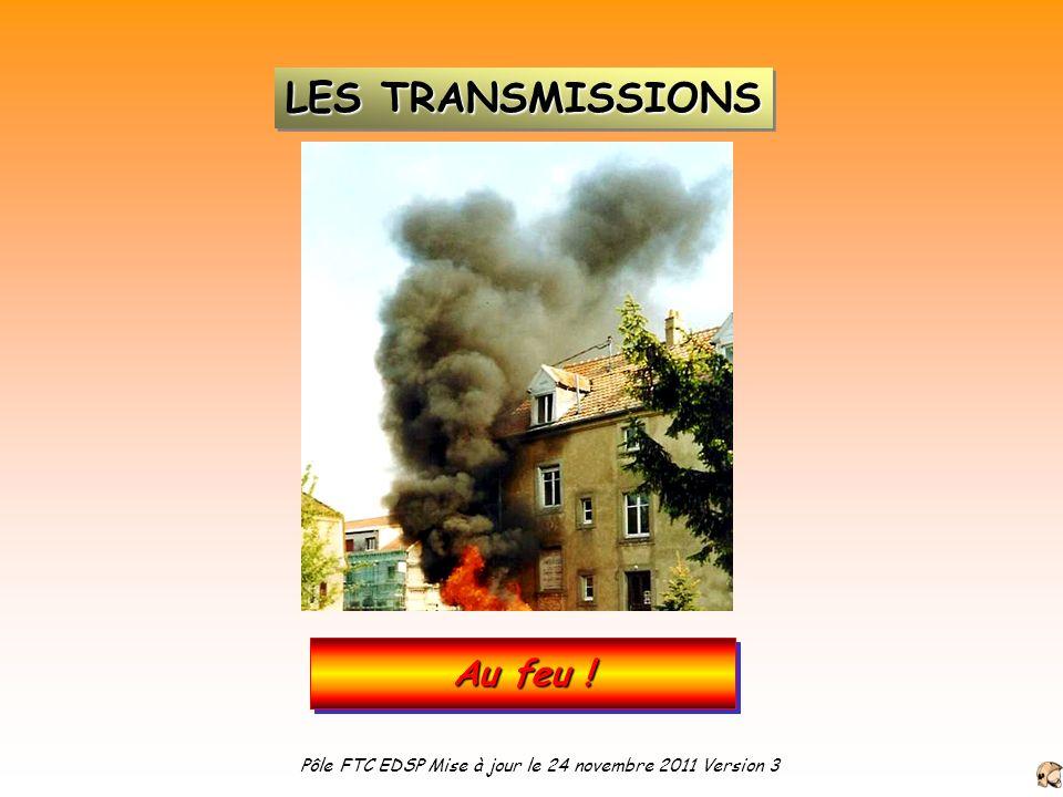 Au feu ! LES TRANSMISSIONS Pôle FTC EDSP Mise à jour le 24 novembre 2011 Version 3