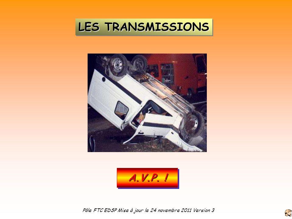A.V.P. ! LES TRANSMISSIONS Pôle FTC EDSP Mise à jour le 24 novembre 2011 Version 3