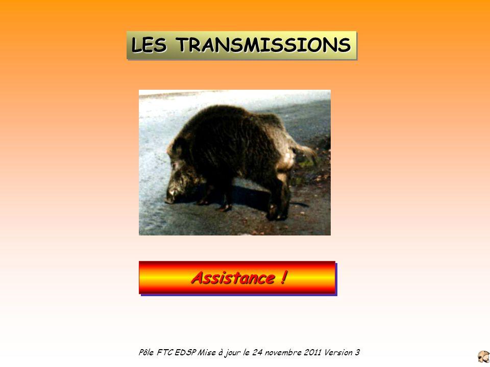 Assistance ! LES TRANSMISSIONS Pôle FTC EDSP Mise à jour le 24 novembre 2011 Version 3