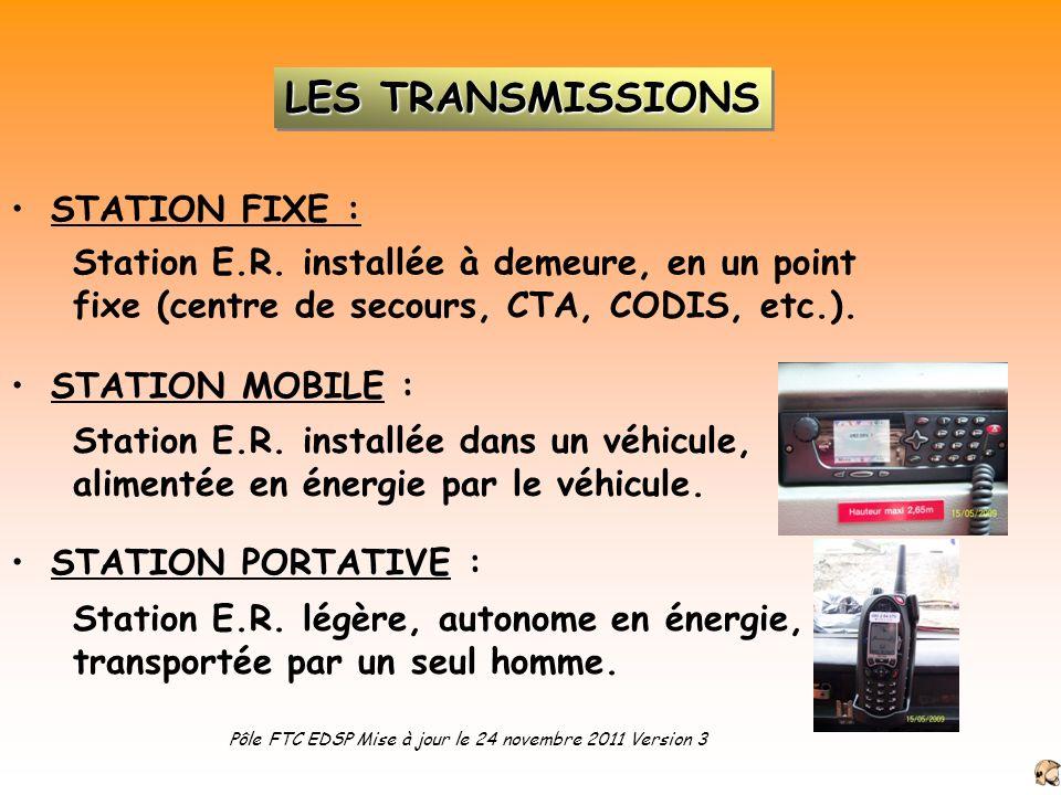 STATION FIXE : Station E.R. installée à demeure, en un point fixe (centre de secours, CTA, CODIS, etc.). Station E.R. installée dans un véhicule, alim