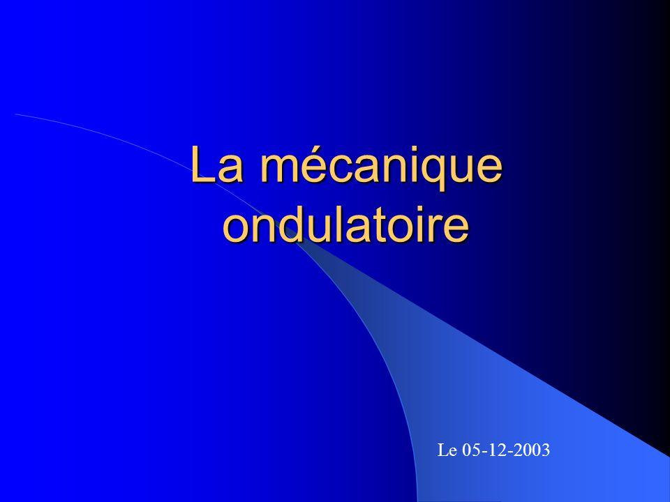La mécanique ondulatoire Le 05-12-2003