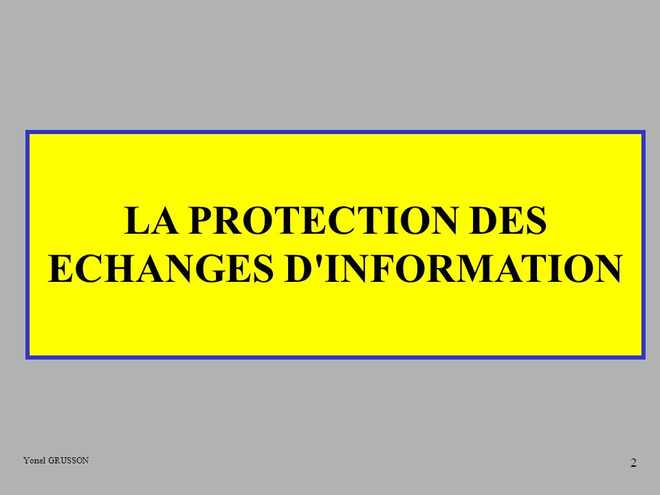 Yonel GRUSSON 23 2 ème Partie : PROTECTION DES DONNEES La CONFIDENTIALITE des données dans les transmissions mais également sur un support comme le disque pour protéger des données, est obtenue avec des techniques CRYPTOGRAPHIQUES.
