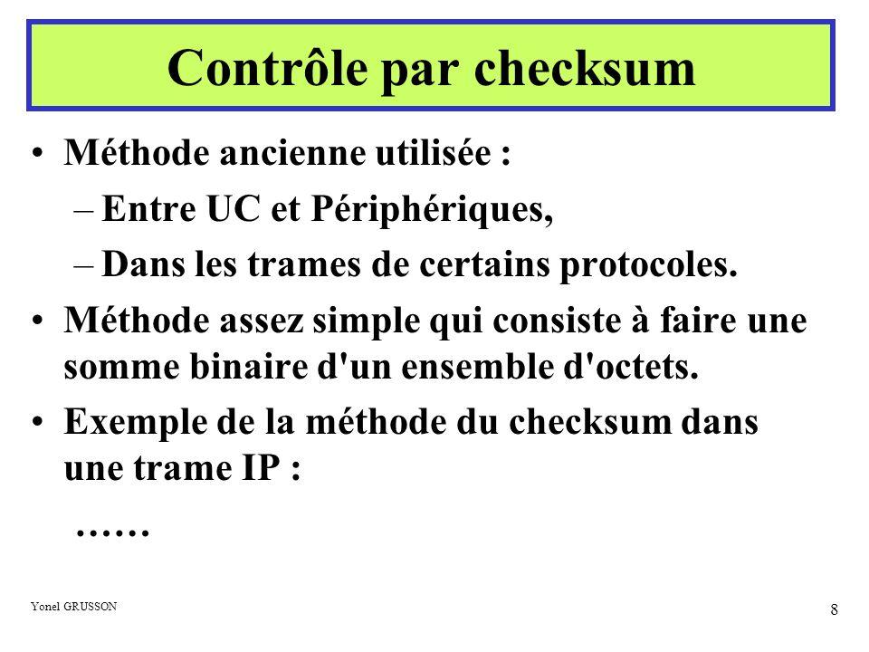 Yonel GRUSSON 8 Méthode ancienne utilisée : –Entre UC et Périphériques, –Dans les trames de certains protocoles. Méthode assez simple qui consiste à f