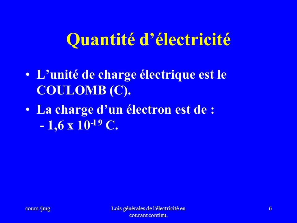 cours /jmgLois générales de l'électricité en courant continu. 5 Courant électrique Le sens de circulation conventionnel du courant électrique est de l