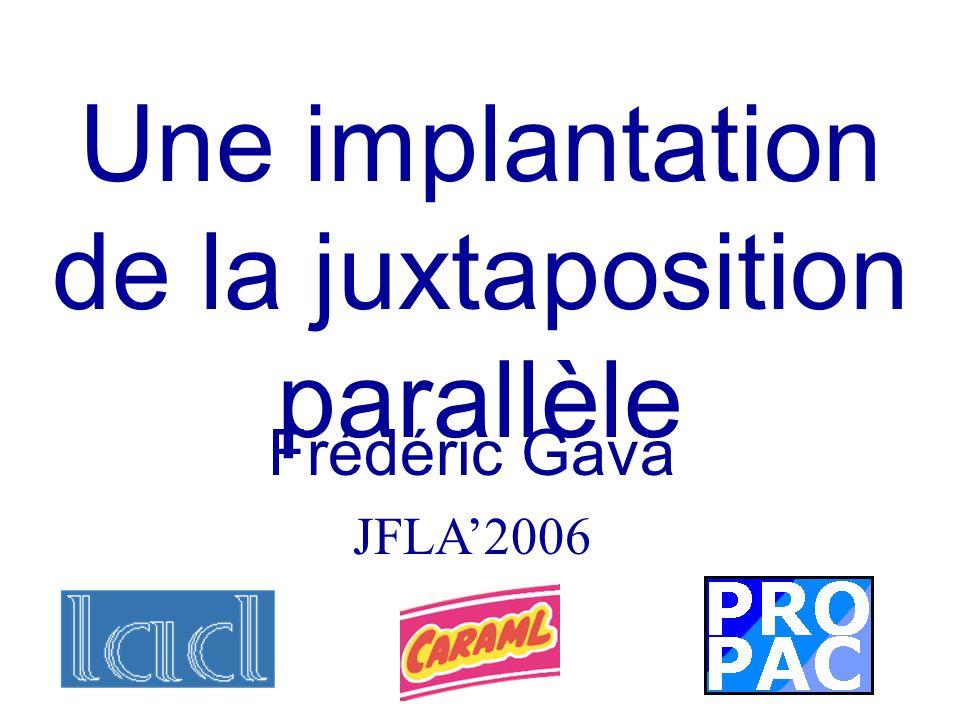Frédéric Gava JFLA2006 Une implantation de la juxtaposition parallèle