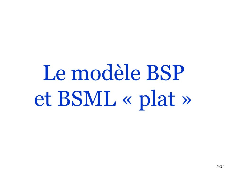 5/24 Le modèle BSP et BSML « plat »