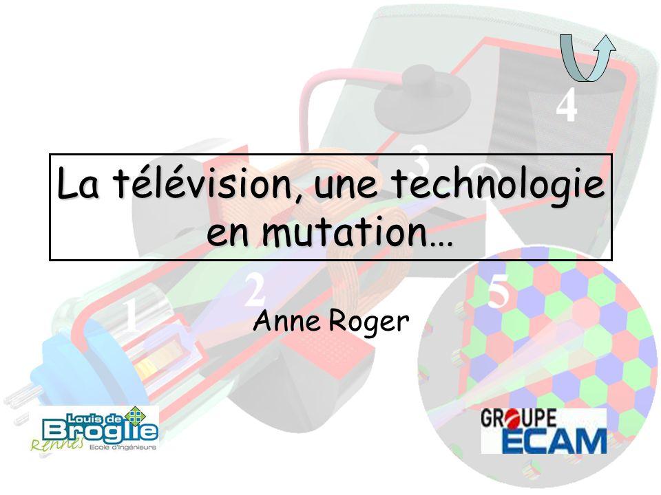 La télévision, une technologie en mutation… Anne Roger