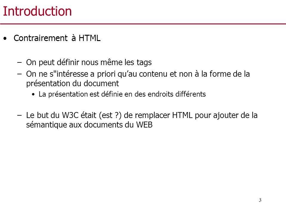4 Introduction Actuellement, XML est plutôt utilisé comme langage déchange de données entre applications Plusieurs communautés ont défini des standards de représentation de données basés sur XML –ChemML, BSML (BioSequenceML), GraphML, … Chaque standard définit des restrictions pour valider les documents en utilisant –Des outils de spécification de type Les DTD (Document Type Description) XML schemas –Une description textuelle de la sémantique XML autorise lajout de nouveaux tags, mais ceux-ci sont contraints par les DTD Plusieurs outils pour valider, interroger et afficher les documents XML