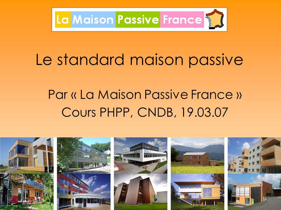 1 Le standard maison passive Par « La Maison Passive France » Cours PHPP, CNDB, 19.03.07