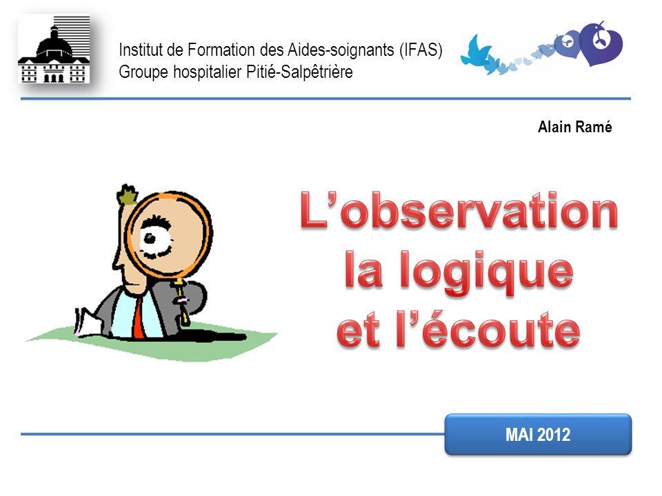 Institut de Formation des Aides-soignants (IFAS) Groupe hospitalier Pitié-Salpêtrière MAI 2012 Alain Ramé