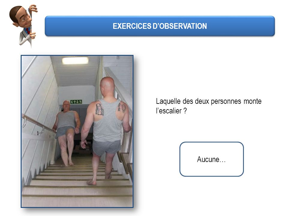Laquelle des deux personnes monte lescalier ? Aucune… EXERCICES DOBSERVATION