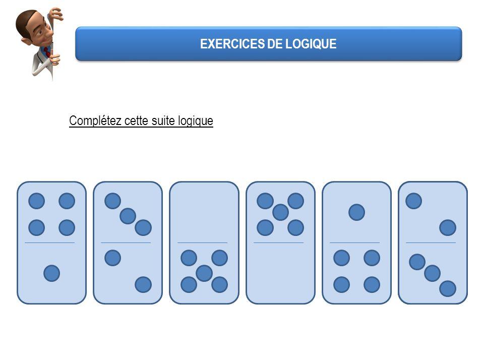 Complétez cette suite logique EXERCICES DE LOGIQUE