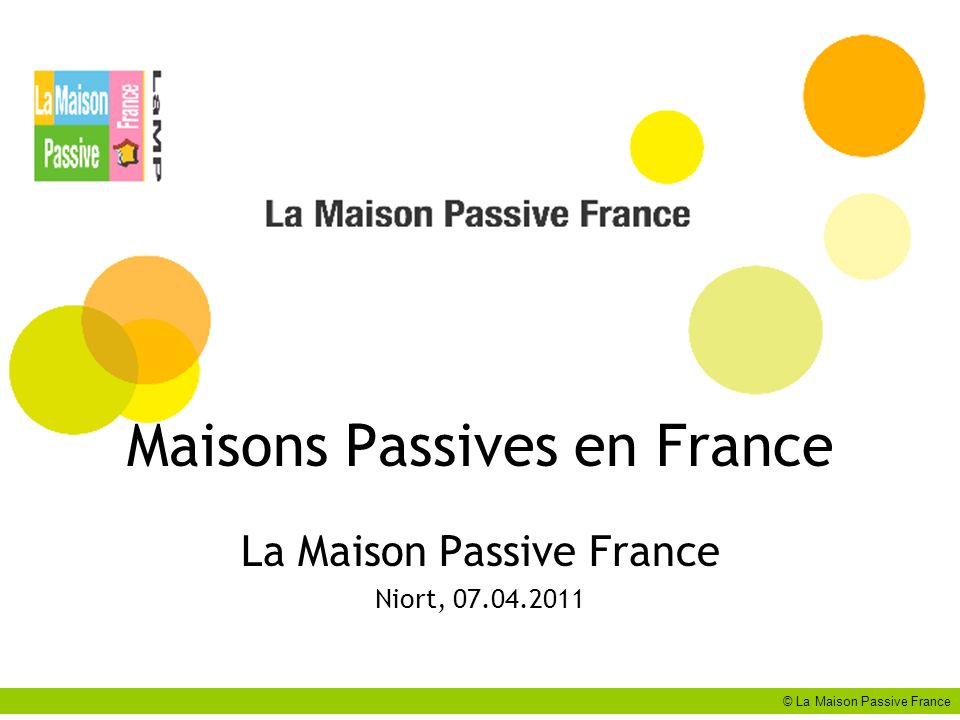 Maisons Passives en France La Maison Passive France Niort, 07.04.2011 © La Maison Passive France