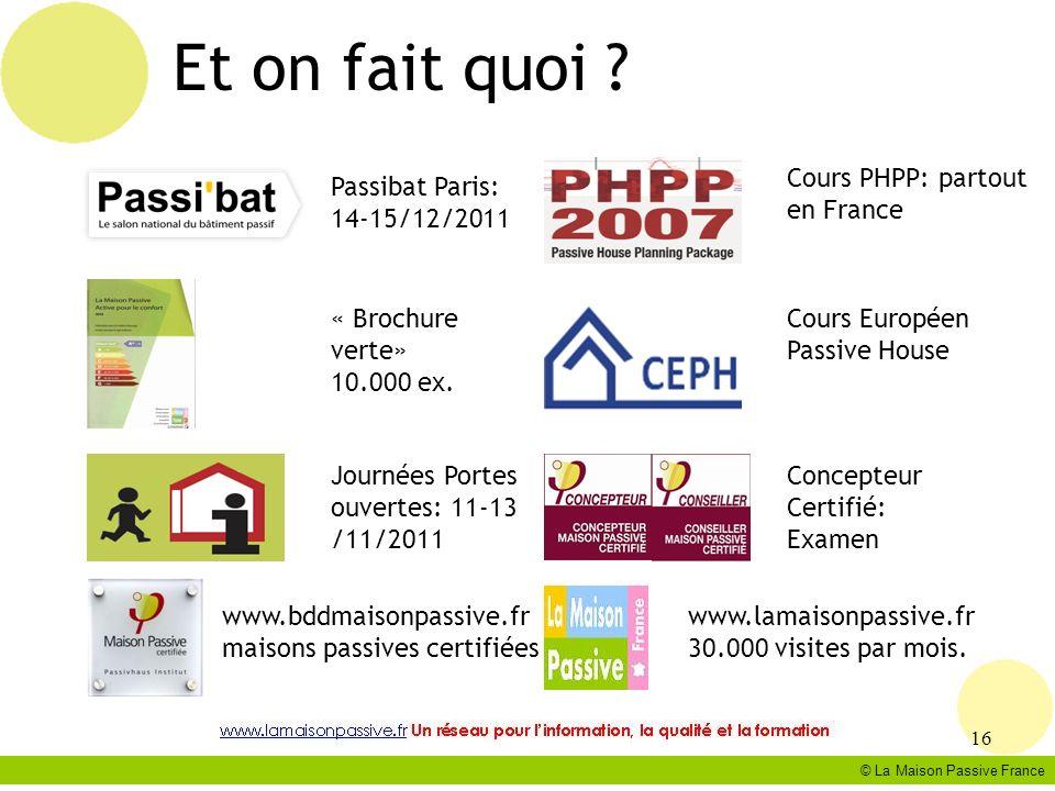 Et on fait quoi ? © La Maison Passive France 16 Passibat Paris: 14-15/12/2011 « Brochure verte» 10.000 ex. www.bddmaisonpassive.fr maisons passives ce