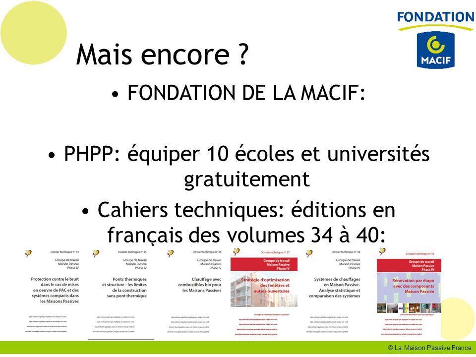 © La Maison Passive France Mais encore ? FONDATION DE LA MACIF: PHPP: équiper 10 écoles et universités gratuitement Cahiers techniques: éditions en fr