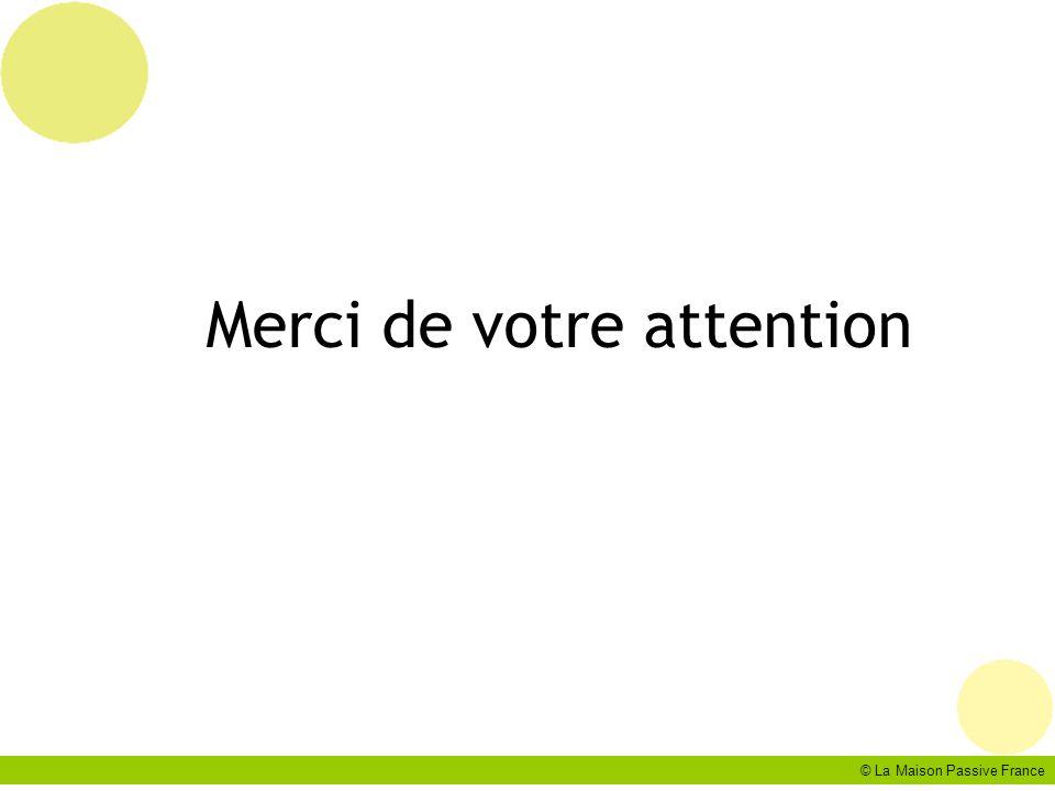 © La Maison Passive France Merci de votre attention