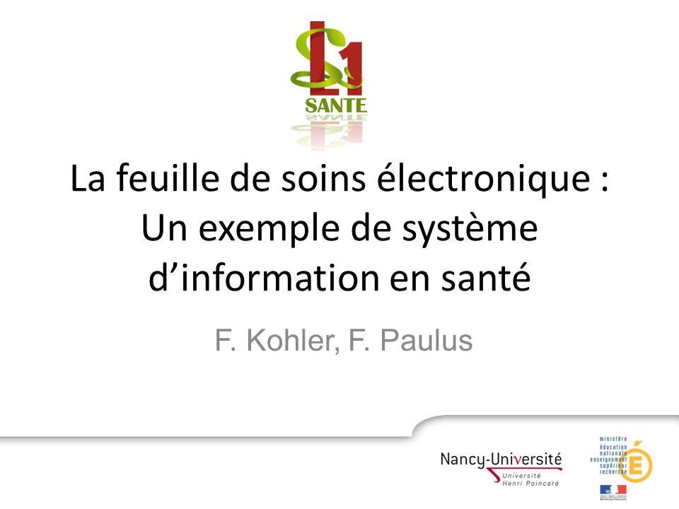 La feuille de soins électronique : Un exemple de système dinformation en santé F. Kohler, F. Paulus