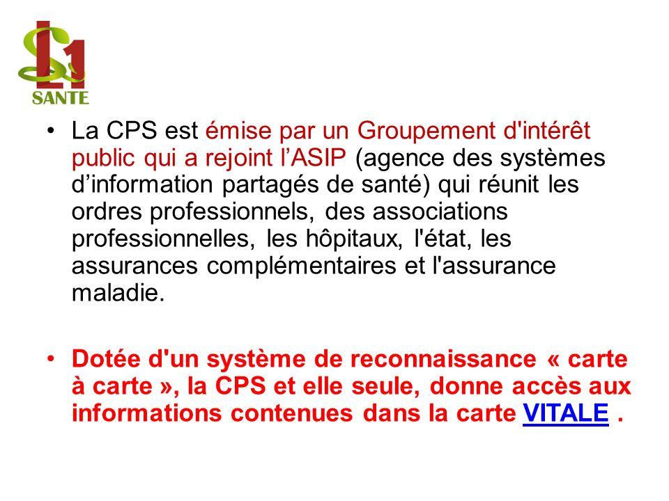 La CPS est émise par un Groupement d'intérêt public qui a rejoint lASIP (agence des systèmes dinformation partagés de santé) qui réunit les ordres pro