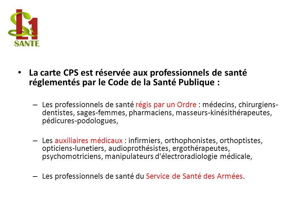 La carte CPS est réservée aux professionnels de santé réglementés par le Code de la Santé Publique : – Les professionnels de santé régis par un Ordre
