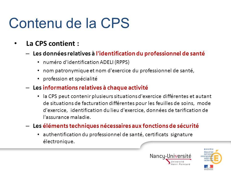Contenu de la CPS La CPS contient : – Les données relatives à l'identification du professionnel de santé numéro d'identification ADELI (RPPS) nom patr