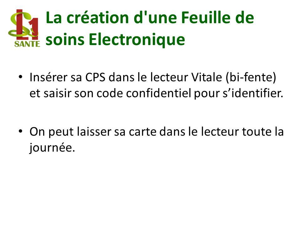 La création d'une Feuille de soins Electronique Insérer sa CPS dans le lecteur Vitale (bi-fente) et saisir son code confidentiel pour sidentifier. On