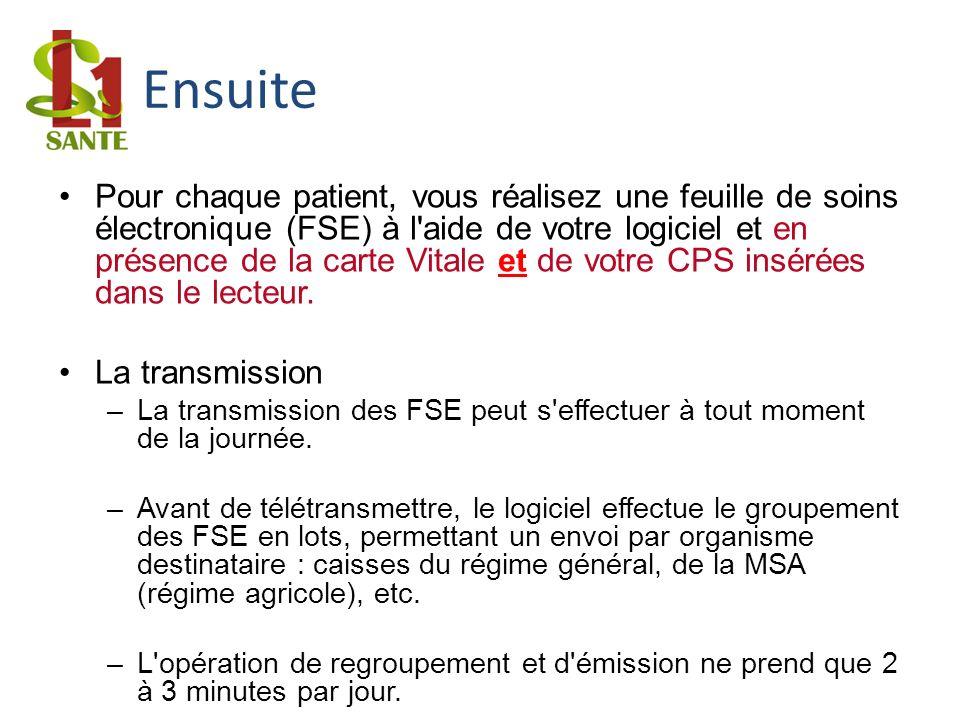 Ensuite Pour chaque patient, vous réalisez une feuille de soins électronique (FSE) à l'aide de votre logiciel et en présence de la carte Vitale et de