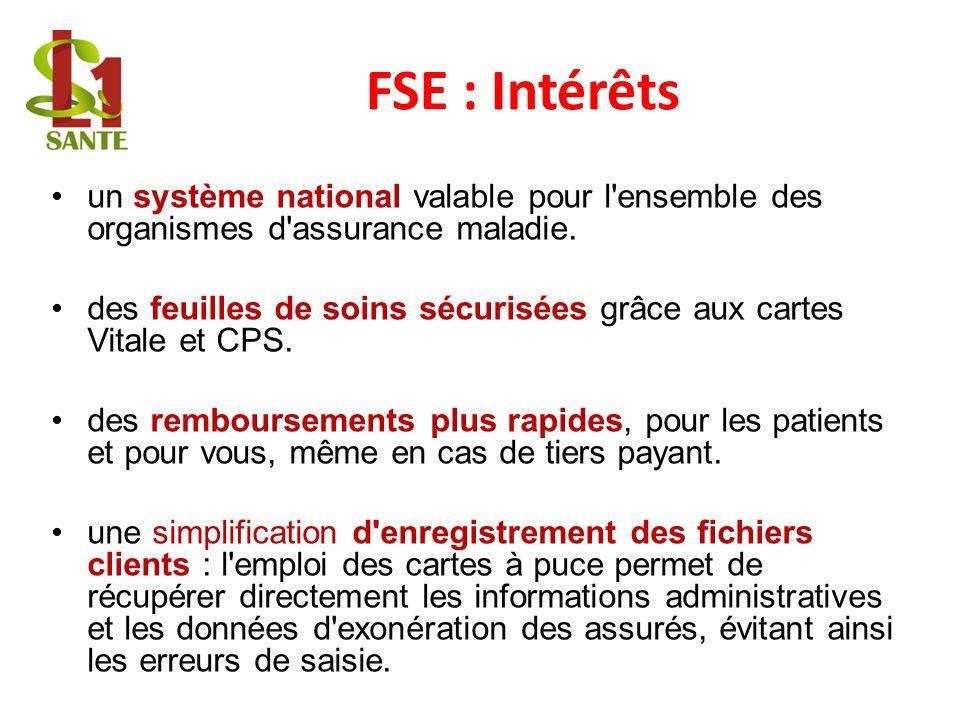 FSE : Intérêts un système national valable pour l'ensemble des organismes d'assurance maladie. des feuilles de soins sécurisées grâce aux cartes Vital