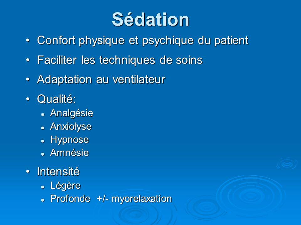 Sédation Confort physique et psychique du patientConfort physique et psychique du patient Faciliter les techniques de soinsFaciliter les techniques de