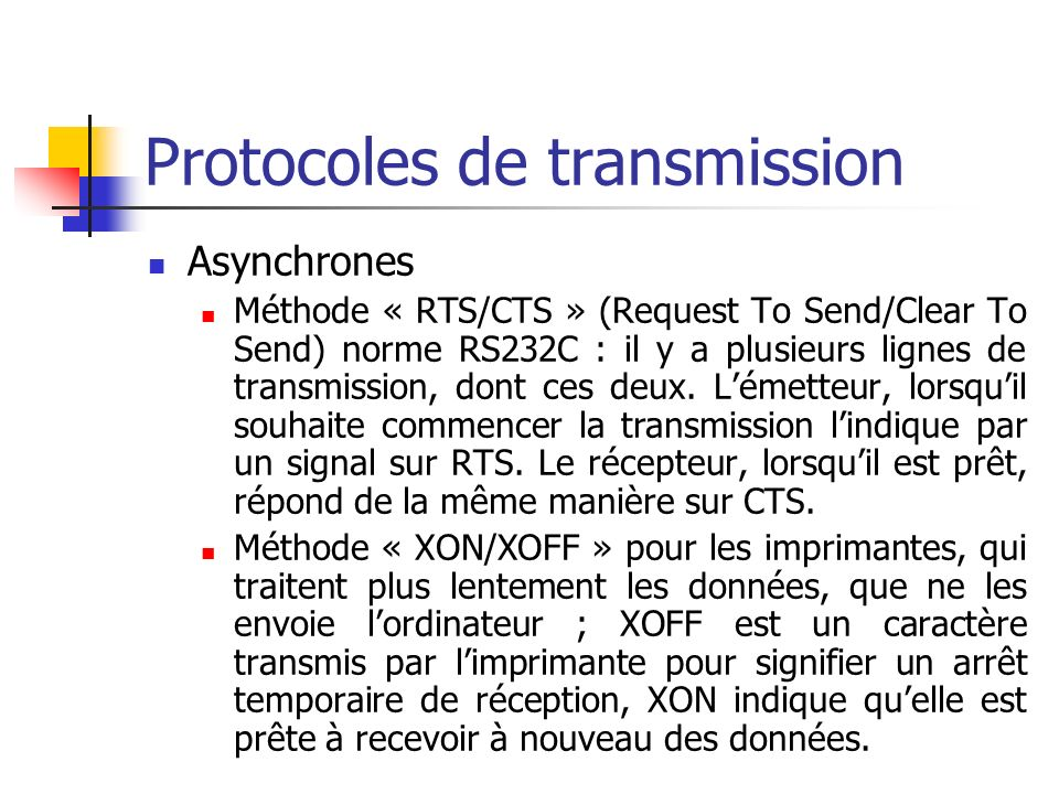 Protocoles de transmission Asynchrones Méthode « RTS/CTS » (Request To Send/Clear To Send) norme RS232C : il y a plusieurs lignes de transmission, don