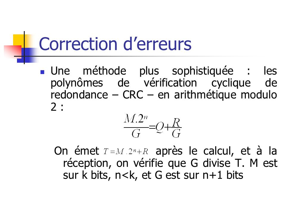 Correction derreurs Une méthode plus sophistiquée : les polynômes de vérification cyclique de redondance – CRC – en arithmétique modulo 2 : On émet ap