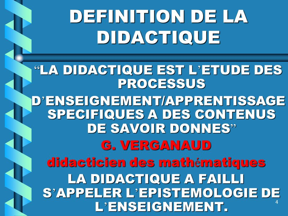 4 DEFINITION DE LA DIDACTIQUE LA DIDACTIQUE EST L ETUDE DES PROCESSUS LA DIDACTIQUE EST L ETUDE DES PROCESSUS D ENSEIGNEMENT/APPRENTISSAGE SPECIFIQUES A DES CONTENUS DE SAVOIR DONNES D ENSEIGNEMENT/APPRENTISSAGE SPECIFIQUES A DES CONTENUS DE SAVOIR DONNES G.