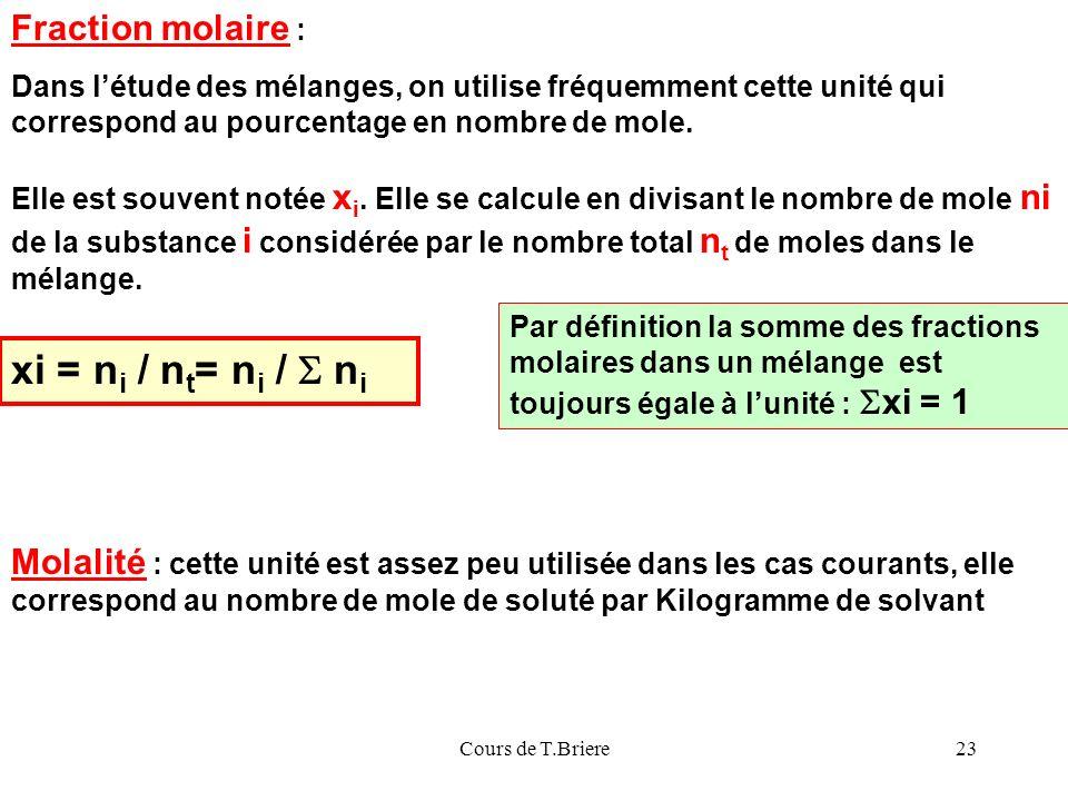 Cours de T.Briere23 Molalité : cette unité est assez peu utilisée dans les cas courants, elle correspond au nombre de mole de soluté par Kilogramme de solvant Fraction molaire : Elle est souvent notée x i.
