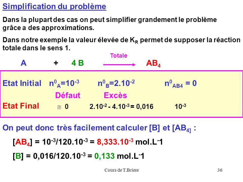 Cours de T.Briere36 Simplification du problème Dans la plupart des cas on peut simplifier grandement le problème grâce a des approximations.