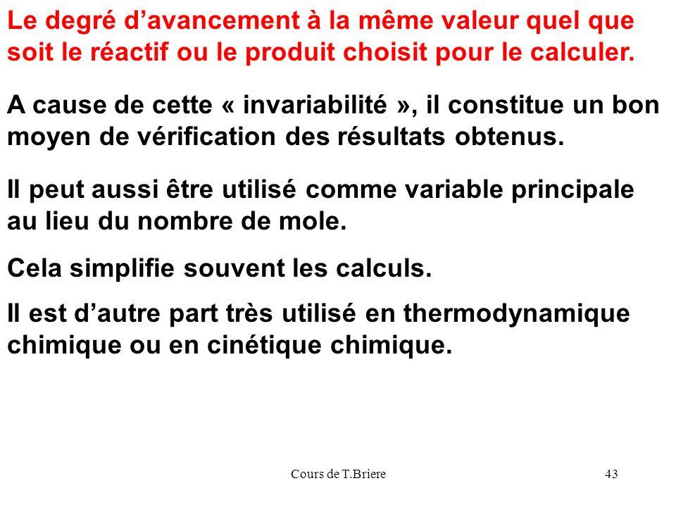 Cours de T.Briere43 Le degré davancement à la même valeur quel que soit le réactif ou le produit choisit pour le calculer.