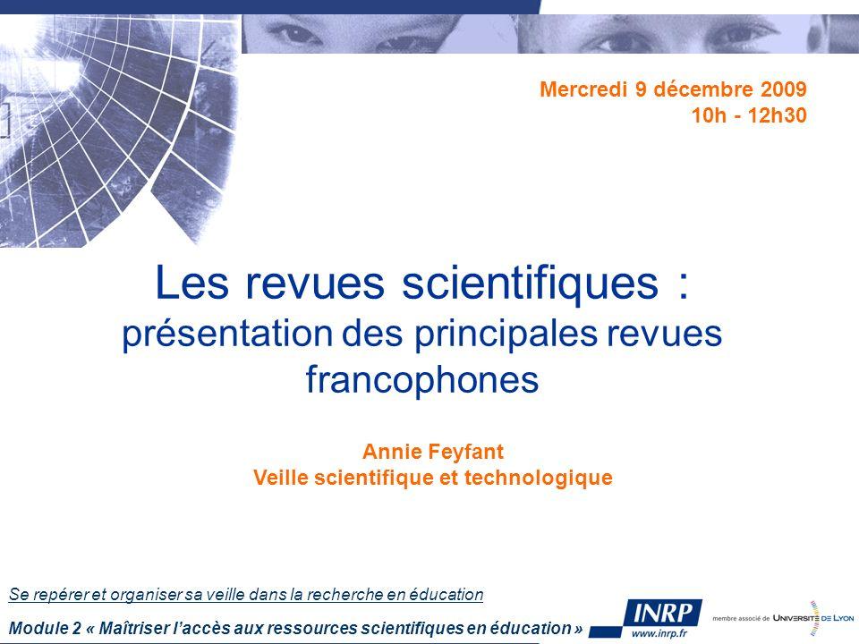 Se repérer et organiser sa veille dans la recherche en éducation Module 2 « Maîtriser laccès aux ressources scientifiques en éducation » Les revues sc