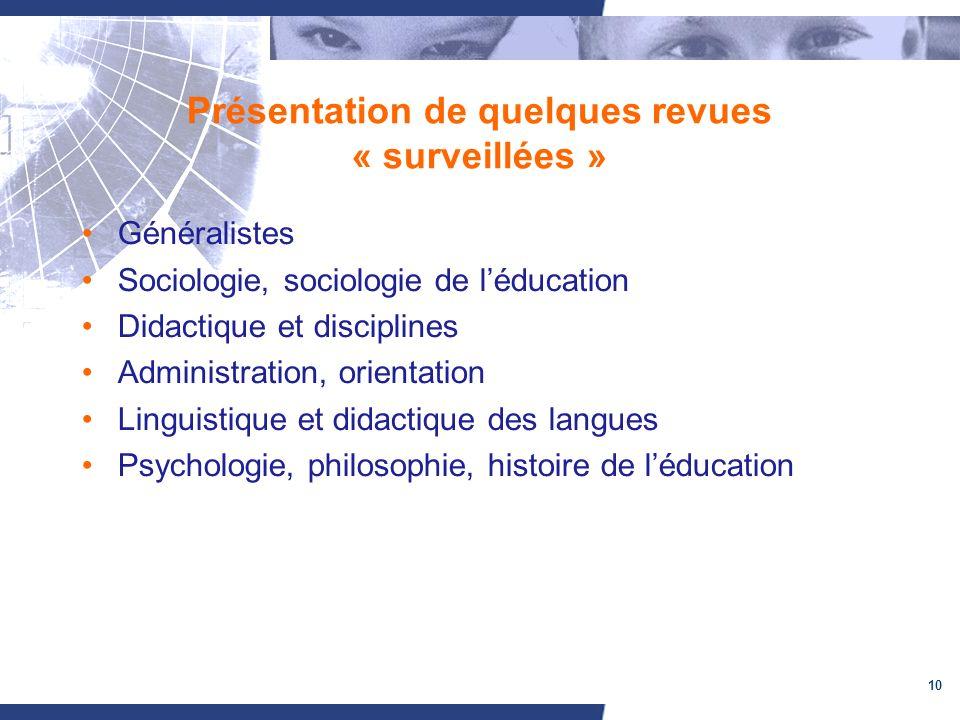 10 Présentation de quelques revues « surveillées » Généralistes Sociologie, sociologie de léducation Didactique et disciplines Administration, orienta