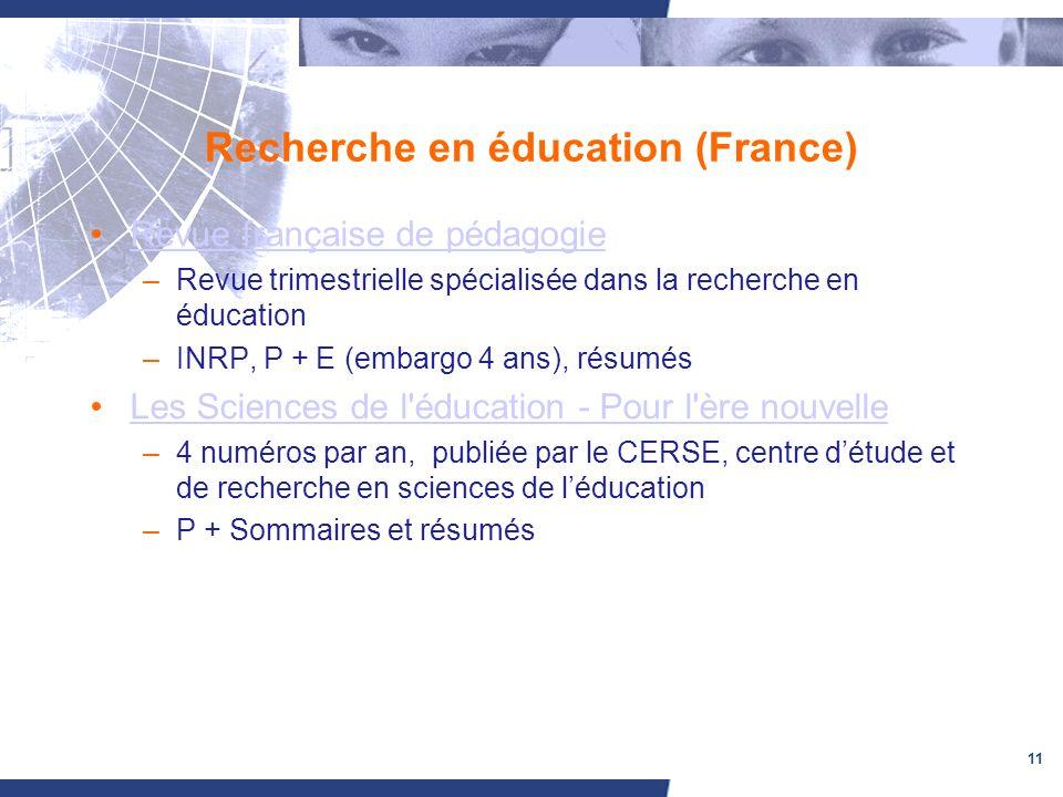 11 Recherche en éducation (France) Revue française de pédagogie –Revue trimestrielle spécialisée dans la recherche en éducation –INRP, P + E (embargo