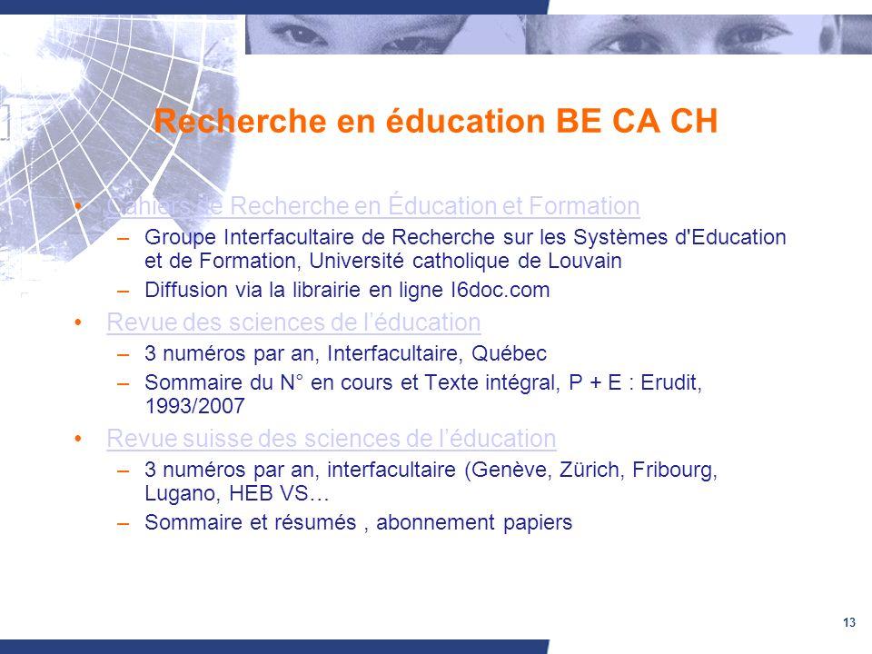 13 Recherche en éducation BE CA CH Cahiers de Recherche en Éducation et Formation –Groupe Interfacultaire de Recherche sur les Systèmes d'Education et