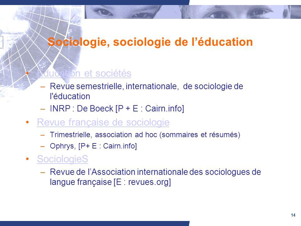 14 Sociologie, sociologie de léducation Éducation et sociétés –Revue semestrielle, internationale, de sociologie de l'éducation –INRP : De Boeck [P +