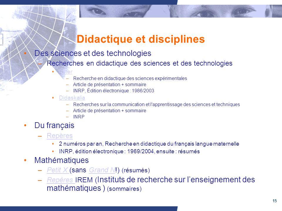 15 Didactique et disciplines Des sciences et des technologies –Recherches en didactique des sciences et des technologies Aster –Recherche en didactiqu