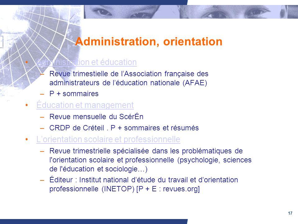 17 Administration, orientation Administration et éducation –Revue trimestielle de lAssociation française des administrateurs de léducation nationale (
