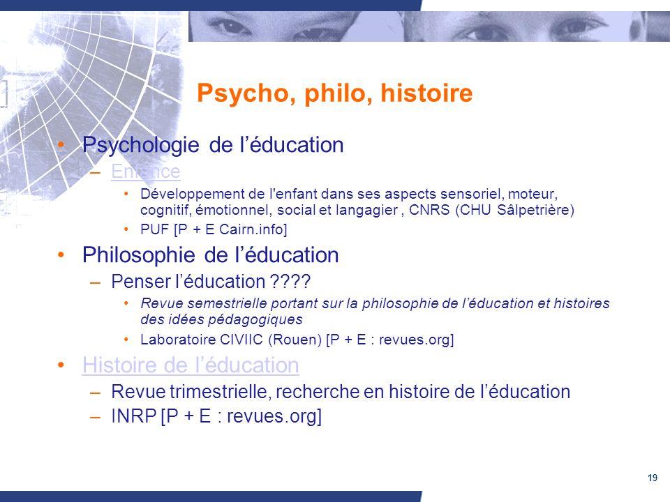 19 Psycho, philo, histoire Psychologie de léducation –EnfanceEnfance Développement de l'enfant dans ses aspects sensoriel, moteur, cognitif, émotionne