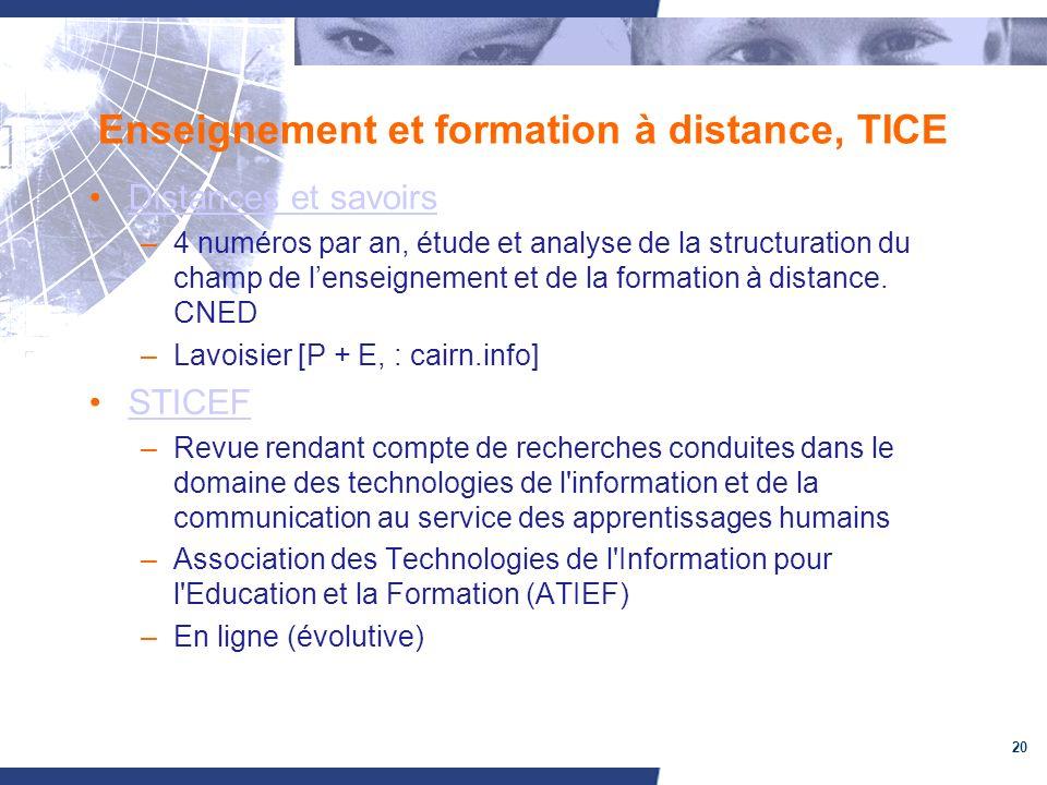 20 Enseignement et formation à distance, TICE Distances et savoirs –4 numéros par an, étude et analyse de la structuration du champ de lenseignement et de la formation à distance.