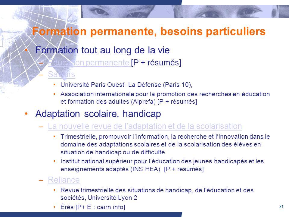 21 Formation permanente, besoins particuliers Formation tout au long de la vie –Éducation permanente [P + résumés]Éducation permanente –SavoirsSavoirs