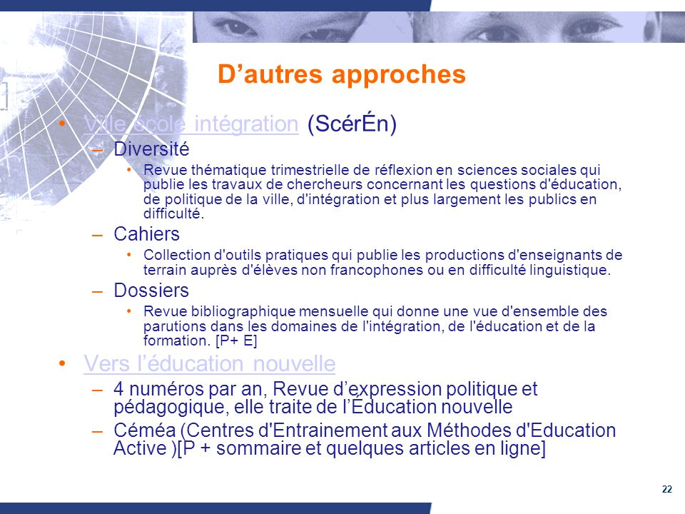 22 Dautres approches Ville école intégration (ScérÉn)Ville école intégration –Diversité Revue thématique trimestrielle de réflexion en sciences social
