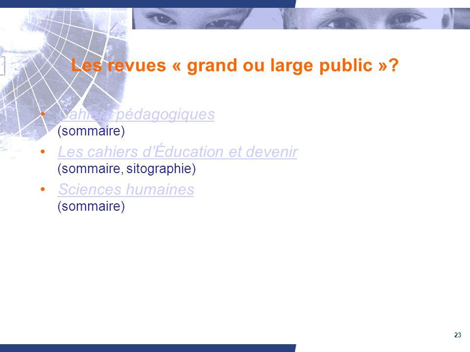 23 Les revues « grand ou large public ».