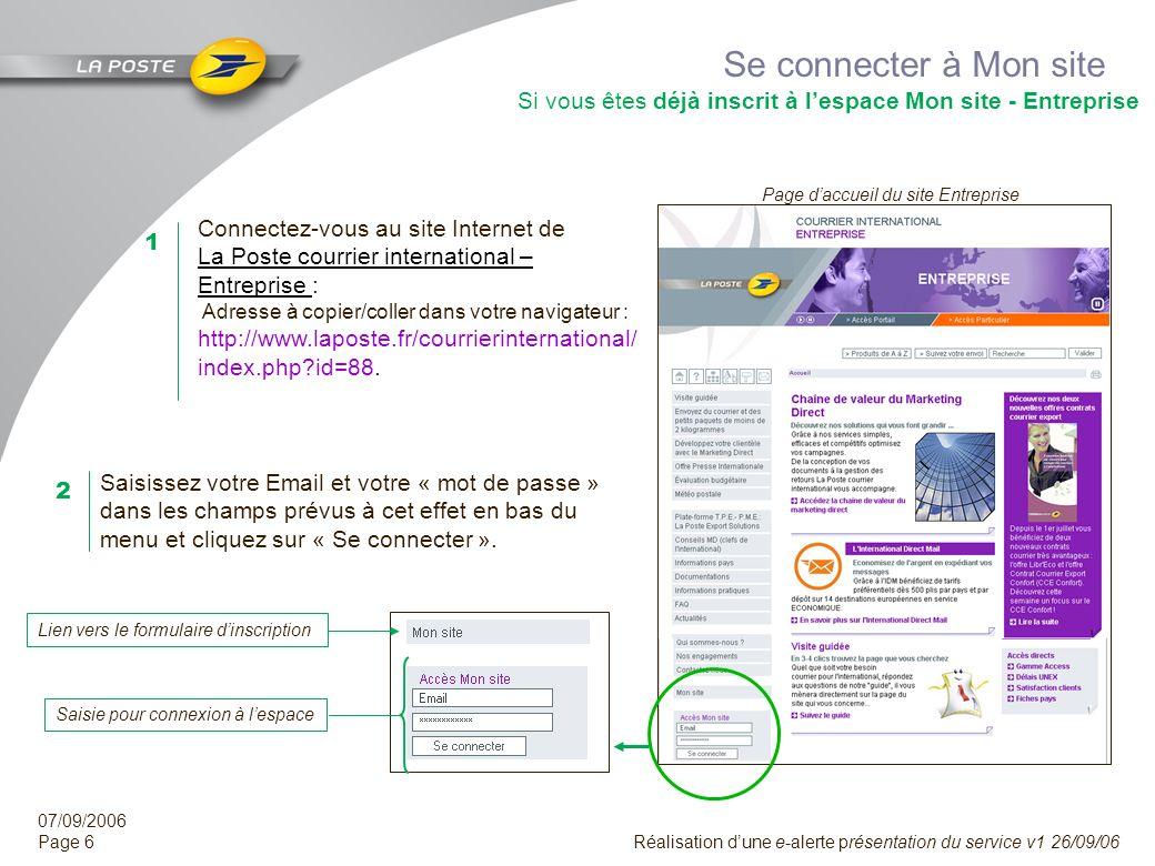 07/09/2006 Page 5 Réalisation dune e-alerte présentation du service v1 26/09/06 Sinscrire à Mon site Si vous nêtes pas encore inscrit à lespace Mon si